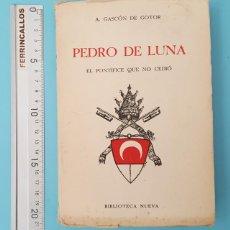 Libros de segunda mano: PEDRO DE LUNA, EL PONTIFICE QUE NO CEDIO, A.GASCON DE GOTOR, BIBLIOTECA NUEVA 1953 369 PAGIBAS. Lote 211808676