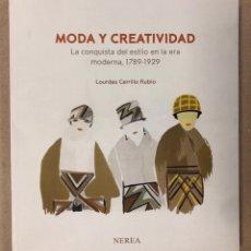 Libros de segunda mano: MODA Y CREATIVIDAD, LA CONQUISTA DEL ESTILO EN LA ERA MODERNA (1789-1929). LOURDES CERRILLO RUBIO. Lote 278299008