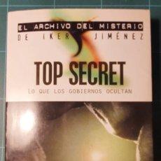Libros de segunda mano: TOP SECRET: LO QUE LOS GOBIERNOS OCULTAN. ARCHIVO DEL MISTERIO DE IKER JIMÉNEZ.. Lote 211978952