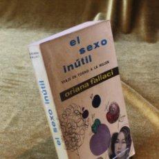 Libros de segunda mano: EL SEXO INÚTIL,VIAJE EN TORNO A LA MUJER,ORIANA FALLACI,EDITORIAL MATEU,1962.. Lote 212007485