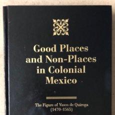 Libros de segunda mano: GOOD PLACES AND NON-PLACES IN COLONIAL MEXICO. THE FIGURE OF VASCO DE QUIROGA (1470 - 1565). Lote 212010840