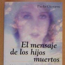 Libri di seconda mano: EL MENSAJE DE LOS HIJOS MUERTOS / PAOLA GIOVETTI / 1995. TIKAL. Lote 212072647
