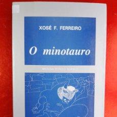 Libros de segunda mano: LIBRO-O MINOTAURO-XOSÉ FERNANDEZ FERREIRO-1989-GALLEGO-BUEN ESTADO-VER FOTOS. Lote 212132060