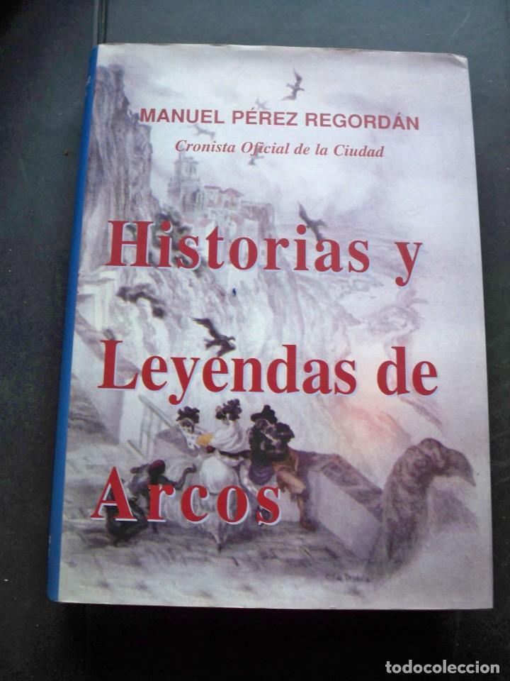 HISTORIAS Y LEYENDAS DE ARCOS DE LA FRONTERA CADIZ MANUEL PEREZ REGORDAN (Libros de Segunda Mano - Historia - Otros)