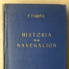 Libros de segunda mano: HISTORIA DE LA NAVEGACIÓN. F. FARIÑA.DEPARTAMENTO EDITORIAL DEL COMISARIADO ESPAÑOL MARÍTIMO 1950.. Lote 212194708