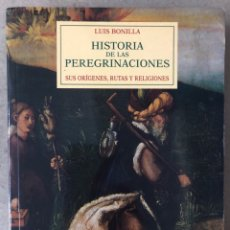 Libros de segunda mano: HISTORIA DE LAS PEREGRINACIONES (SUS ORÍGENES, RUTAS Y RELIGIONES). LUIS BONILLA. 1965.. Lote 212211843
