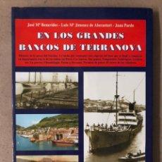 Libros de segunda mano: EN LOS GRANDES BANCOS DE TERRANOVA. VV.AA. HISTORIA DE LA PESCA DEL BACALAO. EDITORIAL TXERTOA 2000. Lote 212305260