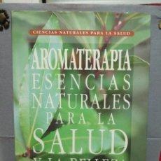 Libros de segunda mano: LIBRO AROMATERAPIA ESENCIAS NATURALES PARA LA SALUD Y LA BELLEZA. Lote 212531067