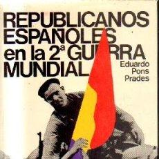 Libri di seconda mano: REPUBLICANOS ESPAÑOLES EN LA 2ª GUERRA MUNDIAL. PONS PRADES, EDUARDO. A-REPUB-346. Lote 212786993