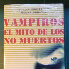 Libros de segunda mano: VAMPIROS - EL MITO DE LOS NO MUERTOS - NOELIA INDURAIN Y OSCAR URBIOLA (NUEVO-PRECINTADO). Lote 212836602
