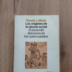 Libros de segunda mano: LOS ORÍGENES DE LA CIENCIA SOCIAL. EL DESARROLLO DE LA TEORÍA DE LOS CUATRO ESTADIOS. RONALD L. MEEK. Lote 289862153