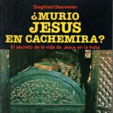 Libros de segunda mano: OBERMEIER : ¿MURIÓ JESÚS EN CACHEMIRA? (MARTÍNEZ ROCA, 1984). Lote 213082186