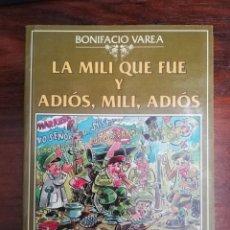 Libros de segunda mano: LA MILI QUE FUE Y ADIÓS, MILI, ADIÓS. BONIFACIO VAREA. 1ª EDICIÓN, 1997. Lote 213226023