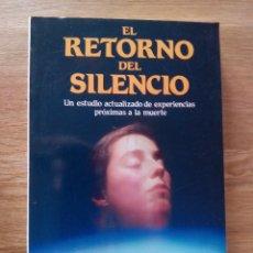 Libros de segunda mano: EL RETORNO DEL SILENCIO : EXPERIENCIAS PROXIMAS A LA MUERTE DE ROGO, D. SCOTT. Lote 213227070