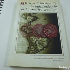 Libros de segunda mano: LA INDEPENDENCIA DE LA AMÉRICA ESPAÑOLA.- JAIME E. RODRÍGUEZ O (1996) - N 9. Lote 213255935