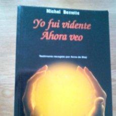 Libros de segunda mano: YO FUI VIDENTE. AHORA VEO. TESTIMONIO RECOGIDO POR ANNE DE BLAY / MICHEL BERRETTE. Lote 213311560