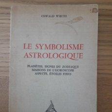 Libros de segunda mano: ESOTERISME. LE SYMBOLISME ASTROLOGIQUE, OSWALD WIRTH, ED. DERVY. PARIS, 1973. Lote 213316755