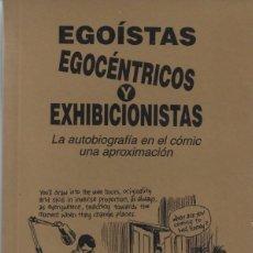 Libros de segunda mano: EGOISTAS, EGOCÉNTRICOS Y EXHIBICIONISTAS. LA AUTOBIOGRAFÍA EN EL CÓMIC, UNA APROXIMACIÓN. Lote 213458968