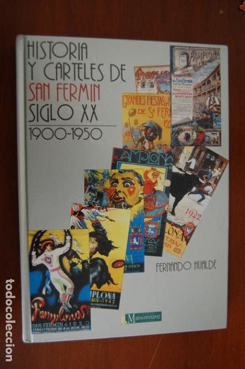 HISTORIA Y CARTELES DE SAN FERMÍN. SIGLO XX. 1900-1950. FERNANDO HUALDE. PAMPLONA. NAVARRA. (Libros de Segunda Mano - Historia - Otros)