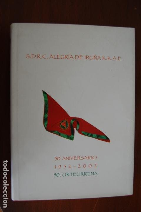 SDRC ALEGRÍA DE IRUÑA. 50 ANIVERSARIO. 1952-2002. SAN FERMÍN. PAMPLONA. NAVARRA. (Libros de Segunda Mano - Historia - Otros)