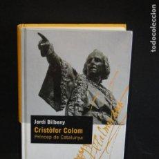 Libros de segunda mano: CRISTOFOR COLOM. PRÍNCEP DE CATALUNYA .- JORDI BILBENY. Lote 213521878