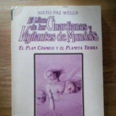 Libros de segunda mano: EL LIBRO DE LOS GUARDIANES Y VIGILANTES DE MUNDOS / WELLS, SIXTO PAZ. Lote 213522571