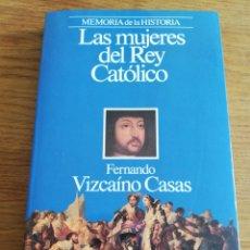 Libros de segunda mano: LAS MUJERES DEL REY CATÓLICO (FERNANDO VIZCAÍNO CASAS). Lote 213547677