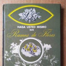 Livros em segunda mão: HAGA USTED MISMO SUS RAMOS DE FLORES (ESPASA-CALPE, 1975). COLECCIÓN HÁGALO USTED MISMO N°22.. Lote 213576280