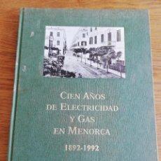 Libros de segunda mano: CIEN AÑOS DE ELECTRICIDAD Y GAS EN MENORCA. 1892 - 1992 (GESA). Lote 213701467
