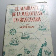 Libros de segunda mano: ÁLAMO, NÉSTOR. EL ALMIRANTE DE LA MAR OCÉANA EN GRAN CANARIA / PRÓLOGO DE DON ANTONIO RUMEU DE ARMAS. Lote 213802993