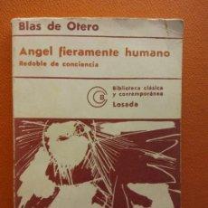 Libros de segunda mano: BLAS DE OTERO. ÁNGEL FIERAMENTE HUMANO. EDITORIAL LOSADA. Lote 213888845