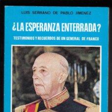 Libros de segunda mano: LA ESPERANZA ENTERRADA? , TTE. GENERAL LUIS SERRANO DE PABLO, ENVÍO GRATIS, FIRMADO POR EL AUTOR. Lote 213922797
