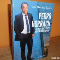 Libros de segunda mano: PEDRO HORRACH,EL FISCAL QUE PUSO EN JAQUE A LA CORRUPCION / ANA MARTINEZ AGUIRRE. Lote 213926768