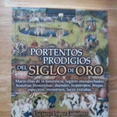 Libros de segunda mano: PORTENTOS Y PRODIGIOS DEL SIGLO DE ORO / LUCIANO LOPEZ GUTIERREZ. Lote 212177000