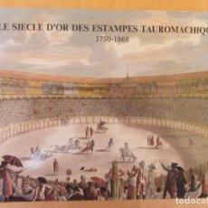 Libros de segunda mano: LE SIECLE D'OR DES ESTAMPES TAUROMACHIQUES 1750-1808. CATÁLOGO EXPOSICIÓN. 1990. Lote 214004682