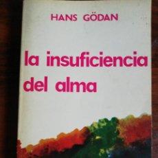 Libros de segunda mano: LA INSUFICIENCIA DEL ALMA. HANS GÖDAN. 1973. Lote 214046762