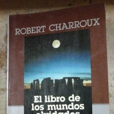 Libros de segunda mano: ROBERT CHARROUX: EL LIBRO DE LOS MUNDOS OLVIDADOS (BARCELONA, 1987). Lote 214204610