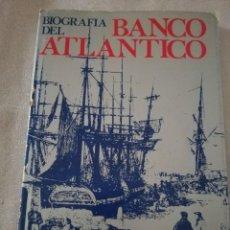 Libros de segunda mano: BIOGRAFÍA DEL BANCO ATLÁNTICO. LOS ORÍGENES DEL BANCO ATLÁNTICO COMIENZAN EN ULTRAMAR. Lote 214329205