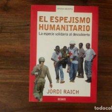 Libros de segunda mano: EL ESPEJISMO HUMANITARIO. LA ESPECIE SOLIDARIARIA AL DES UBIERTO. JORDI RAICH. DEBATE.. Lote 214336235
