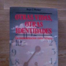 Libros de segunda mano: OTRAS VIDAS OTRAS IDENTIDADES. LA REENCARNACION COMO TERAPIA / WOOLGER, ROGER J.. Lote 214355210