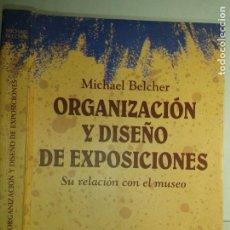 Libros de segunda mano: ORGANIZACIÓN Y DISEÑO DE EXPOSICIONES SU RELACIÓN CON EL MUSEO 1994 MICHAEL BELCHER 1ª ED. TREA. Lote 214369837