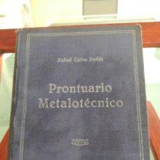 Libros de segunda mano: PRONTUARIO METALOTECNICO-RAFAEL CALVO RODES-1943 -2ª EDICION CORREGIDA Y AUMENTADA. Lote 214503030