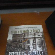 Libros de segunda mano: CEUTA Y EL NORTE DE ÁFRICA. REPÚBLICA GUERRA Y REPRESIÓN FRANCISCO SANCHEZ MONTOYA. EST3B1. Lote 214656415