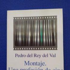 Libros de segunda mano: MONTAJE UNA PROFESION DE CINE PEDRO DEL REY DEL VAL. Lote 215094097