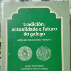 Libros de segunda mano: KREMER & LORENZO. TRADICIÓN, ACTUALIDADE E FUTURO DO GALEGO. ACTAS DO COLOQUIO DE TRÉVERIS. 1982. Lote 215306990
