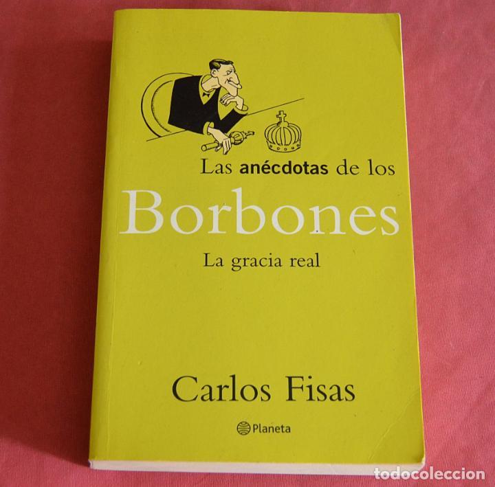 LAS ANECDOTAS DE LOS BORBONES - LA GRACIAS REAL - CARLOS FISAS - PLANETA - 1ª EDICIÓN 2000 (Libros de Segunda Mano - Historia - Otros)