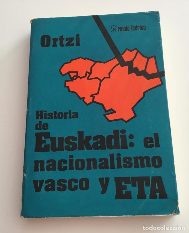 HISTORIA DE EUSKADI: EL NACIONALISMO VASCO Y ETA. ORTIZ. EDIT RUEDO IBÉRICO (Libros de Segunda Mano - Historia - Otros)