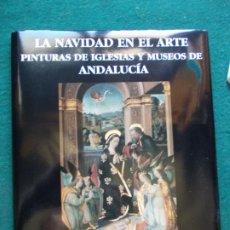 Libros de segunda mano: LA NAVIDAD EN EL ARTE PINTURAS DE IGLESIAS Y MUSEOS DE ANDALUCIA. Lote 215420656