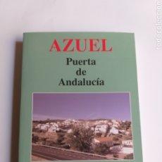 Libros de segunda mano: AZUEL . PUERTA DE ANDALUCÍA EL AYER Y HOY DE UN PUEBLO PARA VIVIR . CÓRDOBA. Lote 215655802