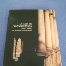 Libros de segunda mano: LA CASA DE LA CONVALESCÈNCIA 1629-1680, SEU DE L' INSTITUT D'ESTUDIS, CATALAN. AÑO 1995. Lote 215665896